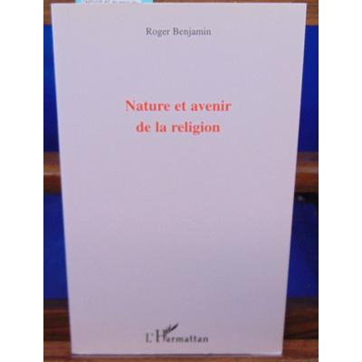 Benjamin Roger : Nature et avenir de la religion...