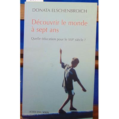 Elschenbroich Donata : Découvrir le monde à sept ans : Quelle éducation pour le XXIe siècle ? ...