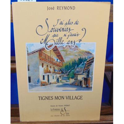 Reymond Jodé : Tignes mon village. J'ai plus de souvenirs que si j'avais ...
