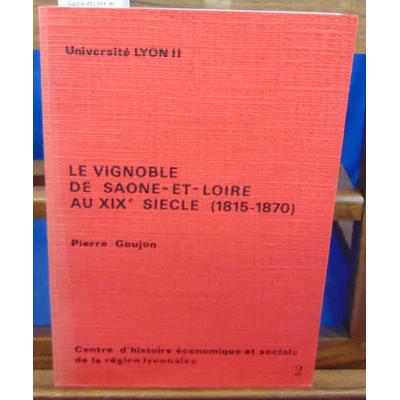 Goujon Pierre : Le vignoble de Saône et Loire au XIXe siècle 1815-1870...