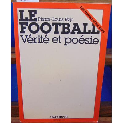 Rey Pierre-Louis : Le Football  Vérité et poésie...
