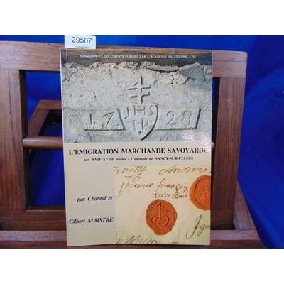 Maistre Chantal et : L'emigration marchande savoyarde. Aux XVIIème et XVIIIème siècles, l'exemple de Nancy-sur