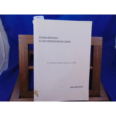 Bontoux Robert : Eugene Bontoux et les témoins de son temps. Le krach de l'union bancaire en 1882...