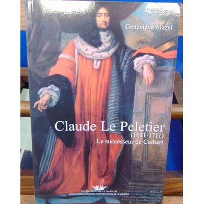 Mazel Geneviève : Claude Le Peletier : Le Successeur de Colbert 1631-1711...
