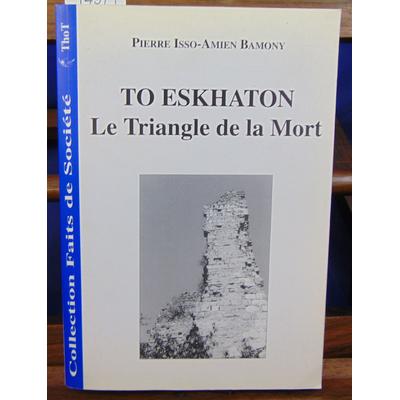 Bamony Pierre Isso : To Eskhaton, le triangle de la mort...