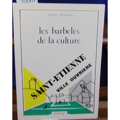 Mandon Daniel : Les barbelés de la culture : Saint-Étienne, une ville ouvrière...