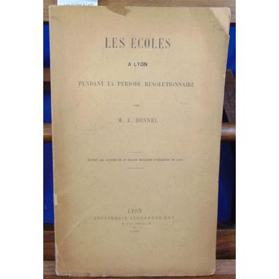 Bonnel M. A : Les écoles à Lyon pendant la période révolutionnaire...
