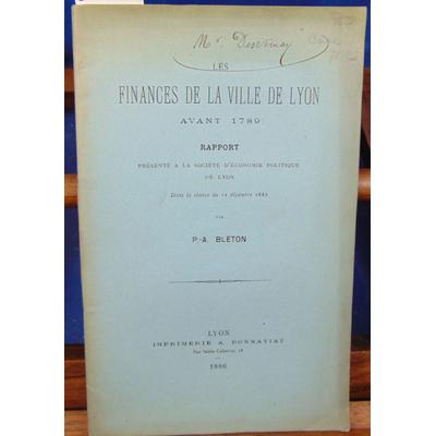 Bleton P.-A : Les finances de la ville de Lyon avant 1879...