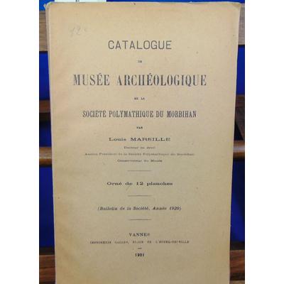 MARSILLE Louis : Catalogue du musée archéologique de la société polymathique du Morbihan...