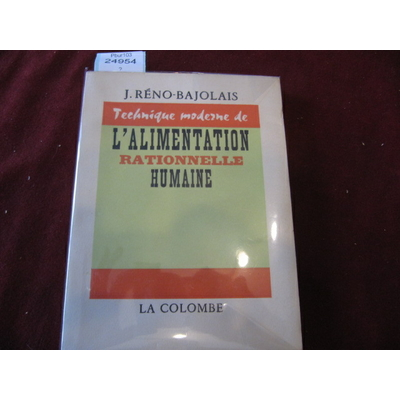 J.Reno BAJOLAIS : Technique moderne de L ALIMENTATION RATIONNELLE HUMAINE...