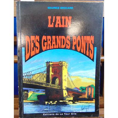 BROCARD Maurice : L'AIN DES GRANDS PONTS . Ain, Rhone, Valserine,Saôn...