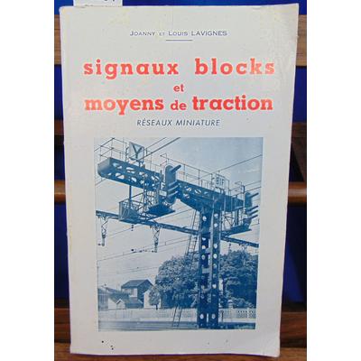 LAVIGNES Joanny et : Signaux Blocks et Moyens De Traction - Reseaux Miniature...