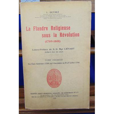 Detrez L : La Flandre religieuse sous la révolution. I. Des Etats généraux 1789 au 9 thermidor an II 27 juille