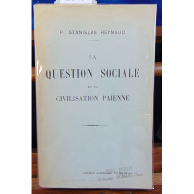 Reynaud P. Stanislas : La question sociale et la civilisation paienne...