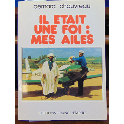 Chauvreau Bernard : Il était une fois mes ailes...