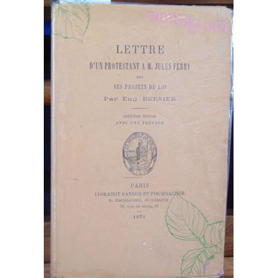Bersier Eugène : Lettre d'un protestant à M. Jules Ferry sur ses projets de loi...