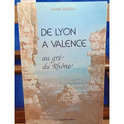 Bideau Daniel : De Lyon à Valence : Au gré du Rhône...