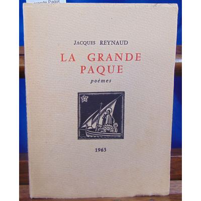 REYNAUD Jacques : La grande Paque. Poèmes. Nouveaux écrits pour Béatric...