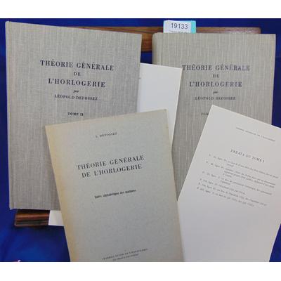 DEFOSSEZ Léopold : Théorie générale de l'horlogerie, 2 tomes...