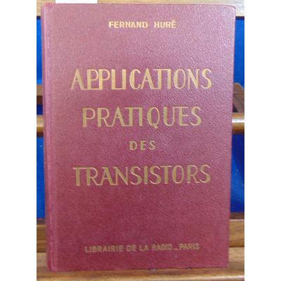 Huré Fernand : Les Applications pratiques des transistors...