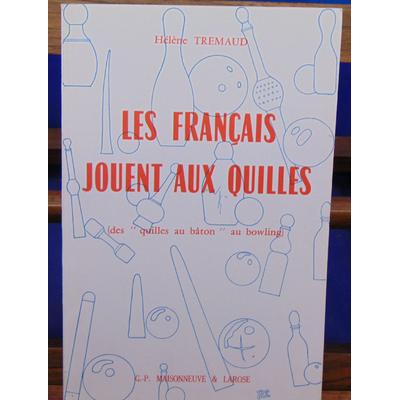 Tremaud Hélène : Les Français jouent aux quilles ( des quilles au bâton au bowling )...