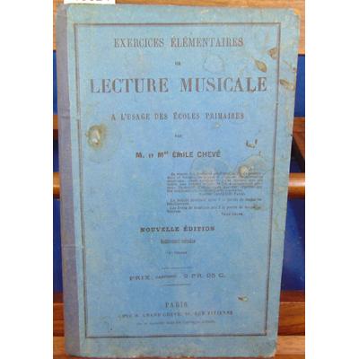 CHEVE M. & MME : EXERCICES ELEMENTAIRES DE LECTURE MUSICALE, A L'USAGE DES ECOLES PRIMAIRE...