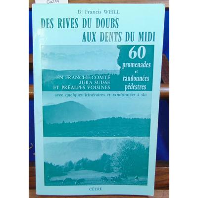 Weill Dr Francis : Des Rives Du Doubs aux Dents du Midi - 60 Promenades et randonnées pedestres en Franche Com