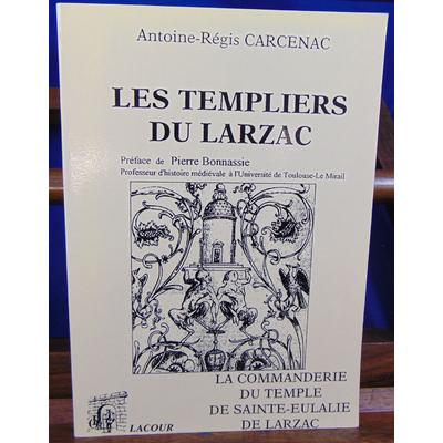 Carcenac Antoine Régis : Les templiers du Larzac : La commanderie du Temple de Sainte-Eulalie de Larzac...