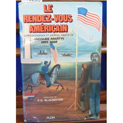 MARTIN JACQUES : Le Rendez-vous américain : correspondance et journal inédits de Jacques Martin...