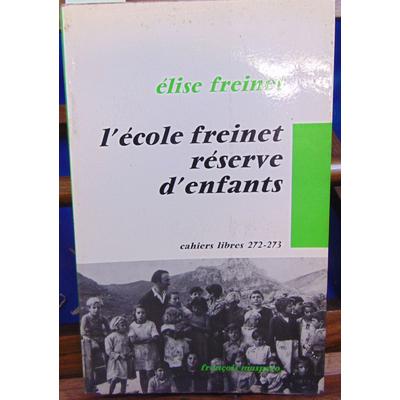Freinet Elise : L'Ecole Freinet : réserve d'enfants...