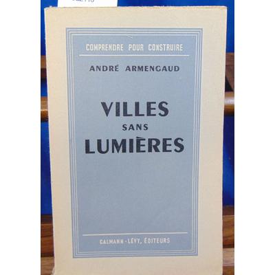 Armengaud André : Villes sans lumières : réflexions des jours de guerre et de paix...