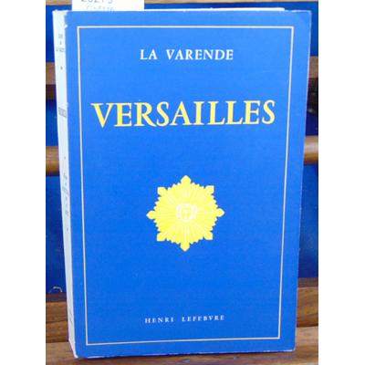 Varende Jean de : Versailles : Essai d'histoire et d'art...
