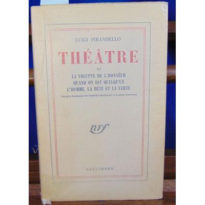 PIRANDELLO Luigi : Théâtre : 6. La Volupté de l'honneur. Quand on est quelqu'un. L'Homme, la bête et la vertu.