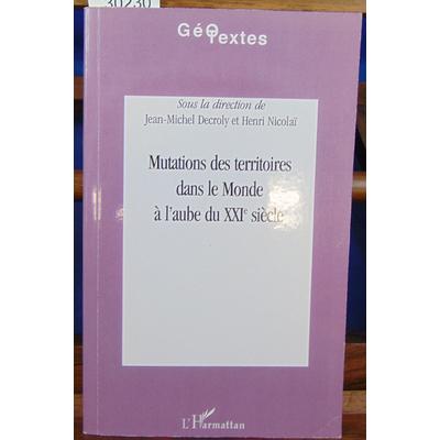 Decroly Jean-Michel : Mutations des territoires dans le monde à l'aube du XXIe siècle...