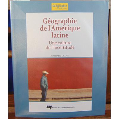 Gravel Nathalie : Géographie de l'Amérique latine : Une culture de l'incertitude...