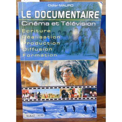 Mauro Didier : Le documentaire : Cinéma et Télévision Ecriture-Réalisation-Production-Diffusion-Formation...