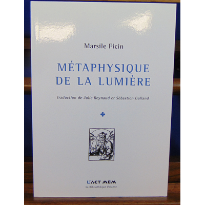 FICIN Marcile : Métaphysique de la lumière (opuscules, 1476 - 1492)...