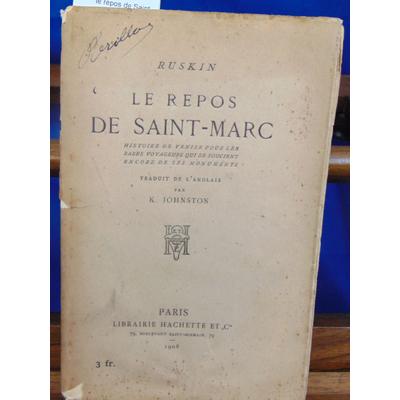 Ruskin Hachette : le repos de Saint-Marc. histoire de venise pour les rares voyageurs qui se soucient encore d