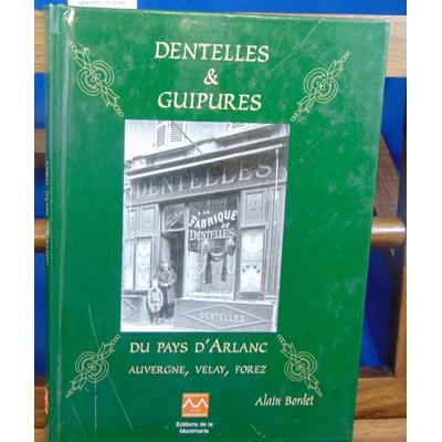 Bordet Alain : Dentelles et guipures du pays d'Arlanc : Auvergne, Velay, Forez...