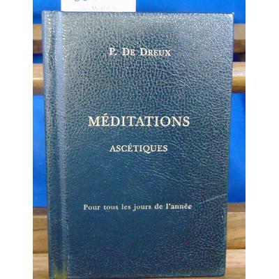 Dreux R. P : courtes Méditations ascétiques.  Pour tous les jours de l'année...