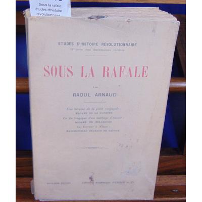 Arnaud Raoul : Sous la rafale. études d'histoire révolutionnaire...