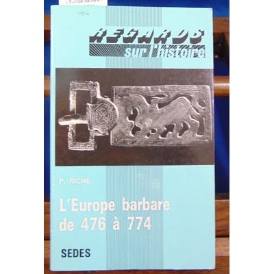 Riché Pierre : L'Europe barbare de 476 à 774 ...