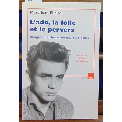 Filaire Marc-Jean : L'ado, la folle et le pervers : Images et subversion gay au cinéma...