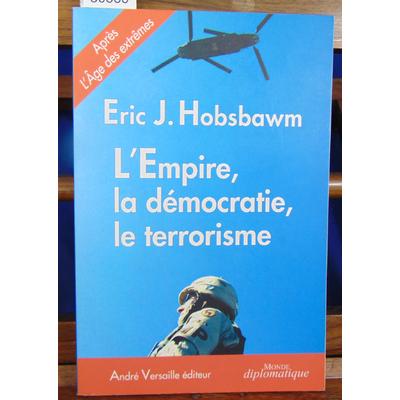 Hobsbawn Eric : L'Empire, la démocratie, le terrorisme : Réflexions sur le XXIe siècle...