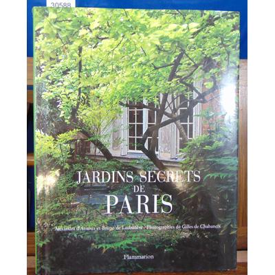Arnoux Alexandra d : Les jardins secrets de Paris...