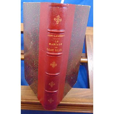 Join-Lambert A : Le Mariage de Madame Roland, trois années de correspondance amoureuse, 1777-1780...