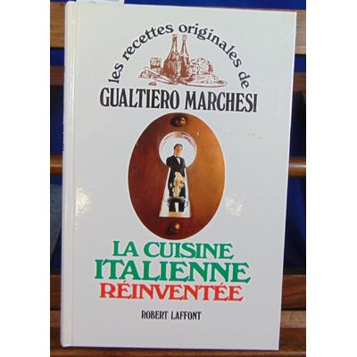 Marchesi Gualtiero : La Cuisine italienne réinventée ...