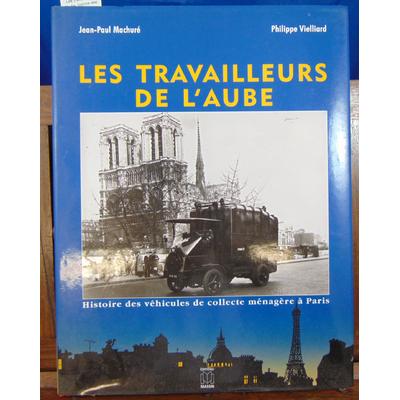 Machuré J.-Paul : Les Travailleurs de l'aube. histoire des véhicules de collecte ménagère à Paris...