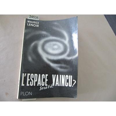 LENOIR MAURICE : L'espace sera-t'il vaincu ?...