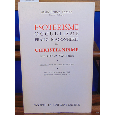James Marie-France : ésotérisme occultisme  franc-maçonnerie et christianisme aux XIX et XXe siècles ...